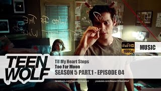 Too Far Moon - Til My Heart Stops | Teen Wolf 5x04 Music [HD]