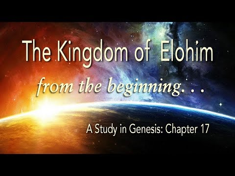 The Beginning of the Kingdom:  A Genesis Study--Chapter 17a