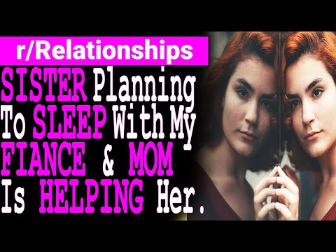 sister-planning-to-sleep-with-my-fiance-and-mom-is-helping-her.-[reddit-relationships-advice]