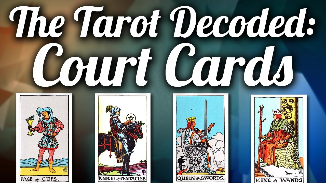 The Court Cards – Tarot Decoded Series – Late Blooming Light Worker
