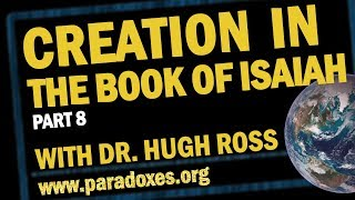 Hugh Ross — Creation in The Book of Isaiah (Part 8)
