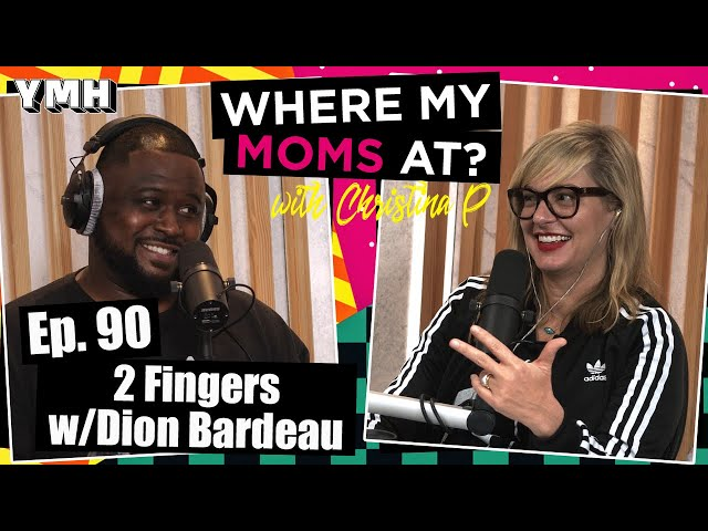 Ep. 90 2 Fingers w/ Dion Bardeau | Where My Moms At Podcast