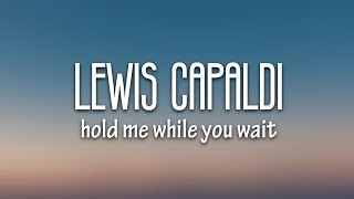 Lewis Capaldi - Hold Me While You Wait (Lyrics)