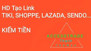 ACCESSTRADE - HƯỚNG DẪN KIẾM TIỀN BẰNG SHOPPE, TIKI, LAZADA, SENDO...