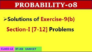 PROBABILITY-08 || EXERCISE 9(b) SECTION I [7-12] || CLASS-12 || IIT-JEE, EAMCET