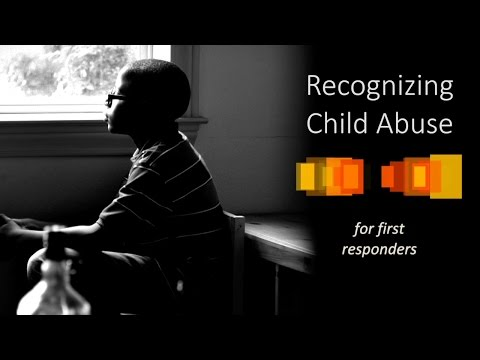 Recognizing Child Abuse, For First Responders