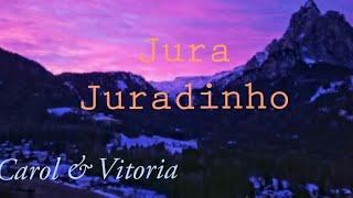 Carol & Vitória - Jura Juradinho | LETRA