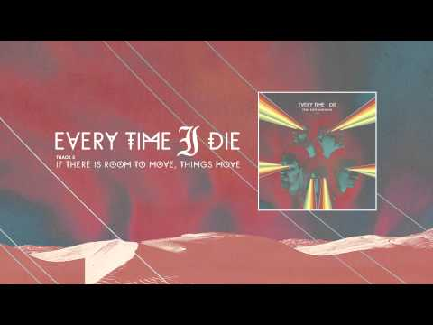 Every Time I Die - If There Is Room to Move, Things Move mp3 ke stažení