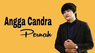 Download lagu Angga Candra - Pernah + Video Lirik