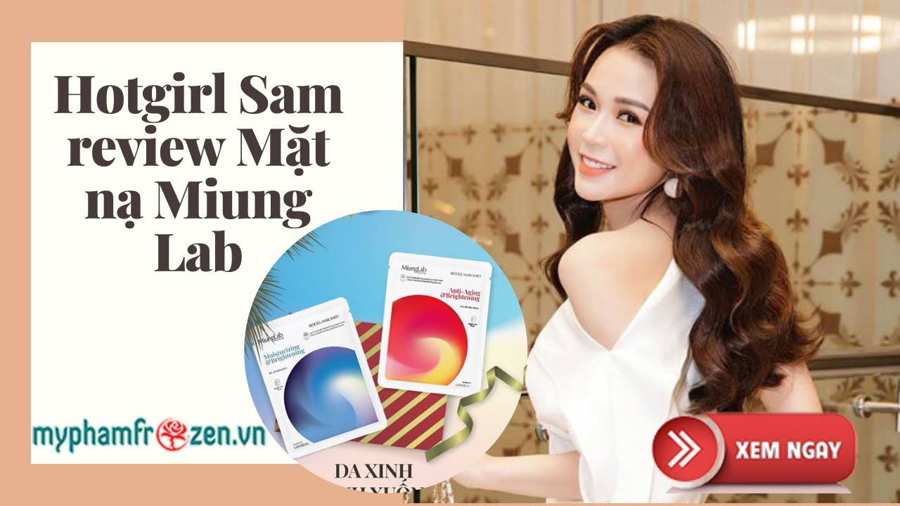 MẶT NẠ MIUNG LAB II HOTGIRL SAM REVIEW MẶT NẠ MIUNG LAB VER 2 I 08.88804366 I myphamfrozen.vn