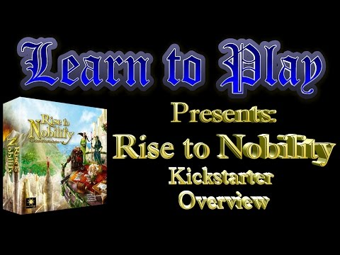 Learn to Play Presents:  Rise to Nobility Kickstarter Overview