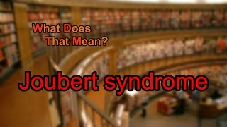 What does Joubert syndrome mean?