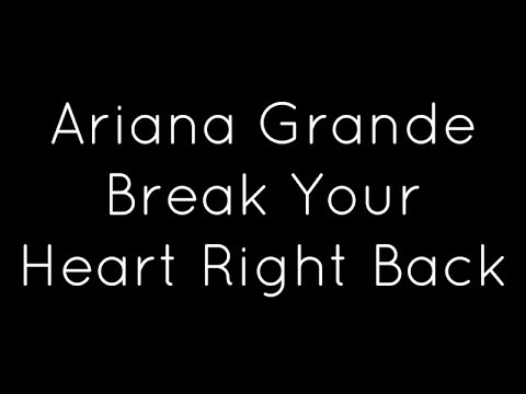 Ariana Grande ft Childish Gambino  Break Your Heart Right Back Lyrics