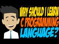Why Should I Learn C Programming Language?