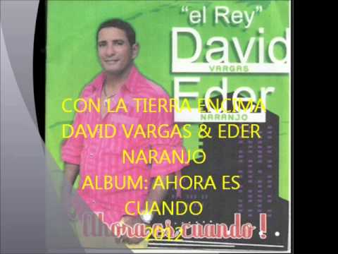 CON LA TIERRA ENCIMA DAVID VARGAS & EDER NARANJO