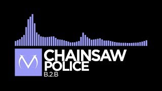 [Future Bass] - Chainsaw Police - B.2.B [Free Download]