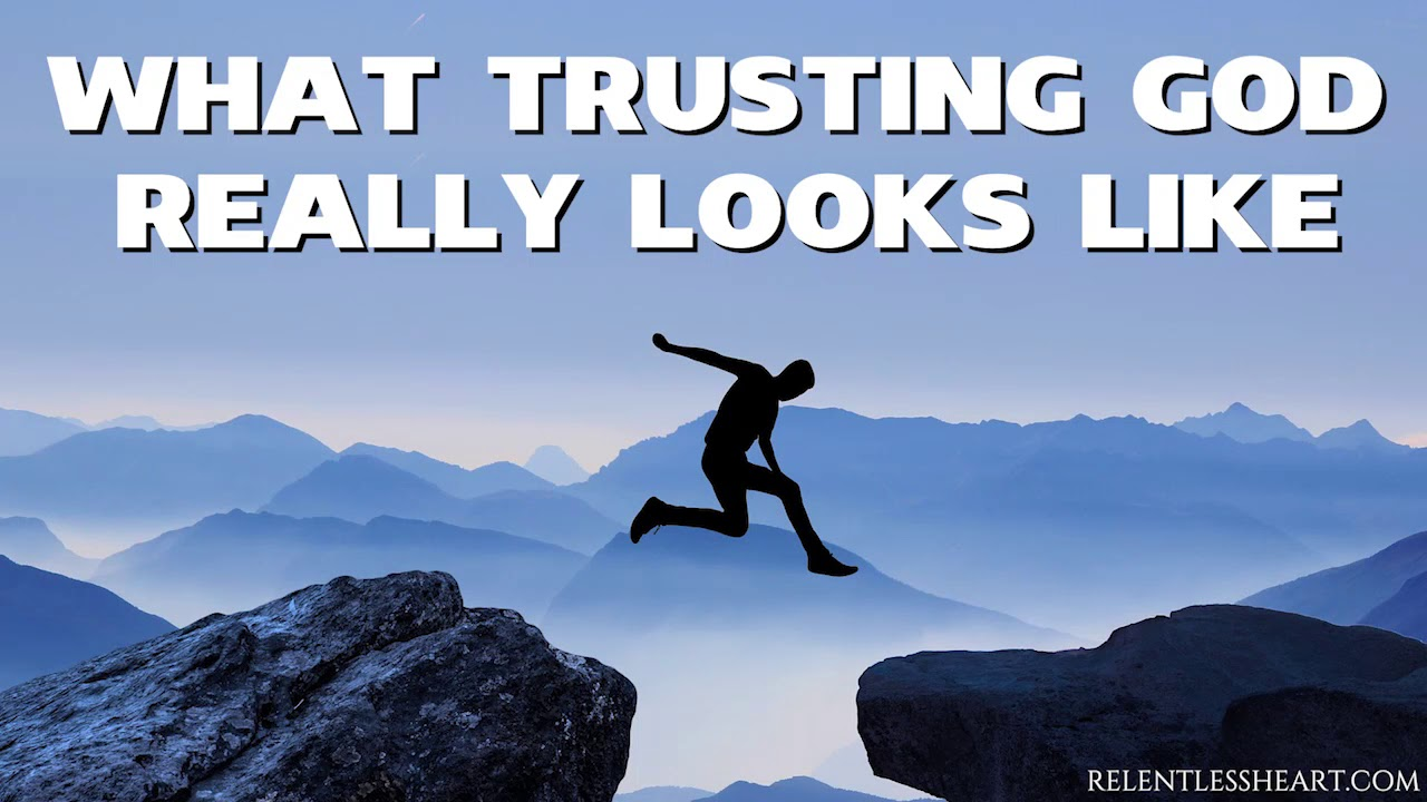 What Trusting God Really Looks Like Youtube