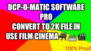 DCP-O-MATIC_SOFTWARE_PRO_VERSION_CONVERT_TO_2K_FILE_IN_USE_FILM _CINEMA!