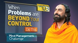 Controlling the Mind when Problems are Beyond your Control | Mind Management Challenge Day 3