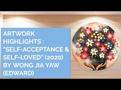 "ARTWORK HIGHLIGHTS - ""SELF-ACCEPTANCE & SELF-LOVED"" (2020) BY WONG JIA YAW (EDWARD)   Inner Joy Art"