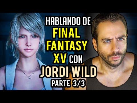 HABLANDO DE FINAL FANTASY XV con JORDI WILD (@JordiWild) - Parte 3/3: Teorías del final y conclusión