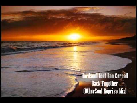 Hardsoul feat Ron Carroll- Back Together (OtherSoul Reprise Mix).wmv