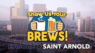 Show Us Your Brews! Episode 4: Saint Arnold Brewing Company (2019)