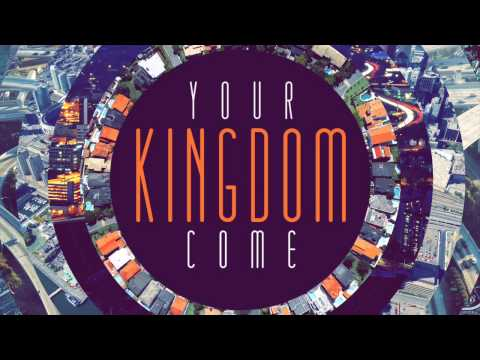 Your Kingdom Come - Living in the Kingdom Now