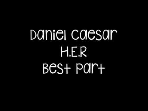 Daniel Caesar - Best Part Ft  H.E.R Lyrics