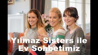 BurcuEs   Yılmaz Sisters İle Ev Sohbetimiz