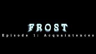 """Frost [ROBLOX Series] Ep. 1: """"Acquaintances"""""""
