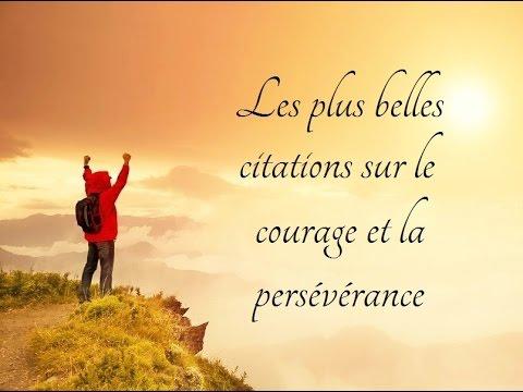 Les Plus Belles Citations Sur Le Courage Et La Perseverance Youtube