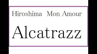 Hiroshima Mon Amour / Alcatrazz 20170911 (Metaleaman) コール・フロ...