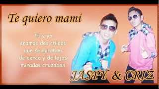 Jaspi & Criz Te quiero mami