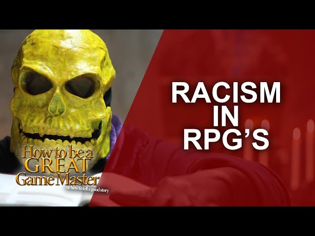 Great GM - RPG Racism discussed - GM Tips