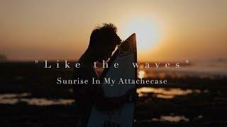 Sunrise In My Attache Case 『Like The Waves』 Music Video ft.Kaiki Yamanaka