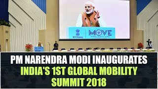 PM Narendra Modi inaugurates India's 1st Global Mobility Summit 2018