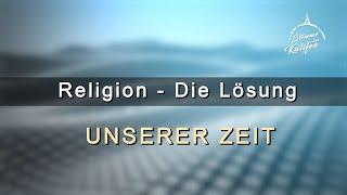 Religion - Die Lösung unserer Zeit | Stimme des Kalifen