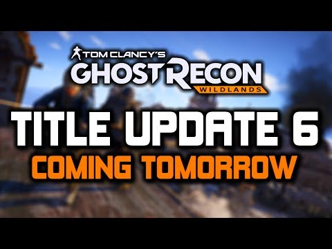 Title Update 6 COMING TOMORROW - Ghost Recon Wildlands