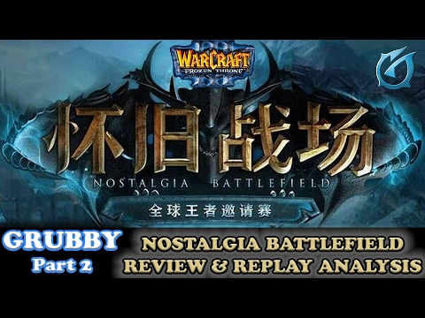 Grubby | Warcraft 3 The Frozen Throne | Nostalgia Battlefield Tournament and Replay Review - Part 2
