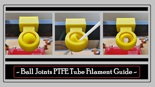 ball joints ptfe tube filament guide