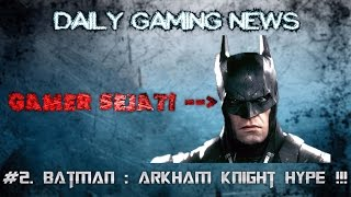 2 gaming daily news arkham knight hypeeee