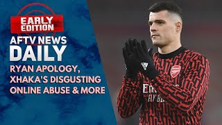 Ryan Apology, Xhaka's Disgusting Online Abuse & More | AFTV News Daily