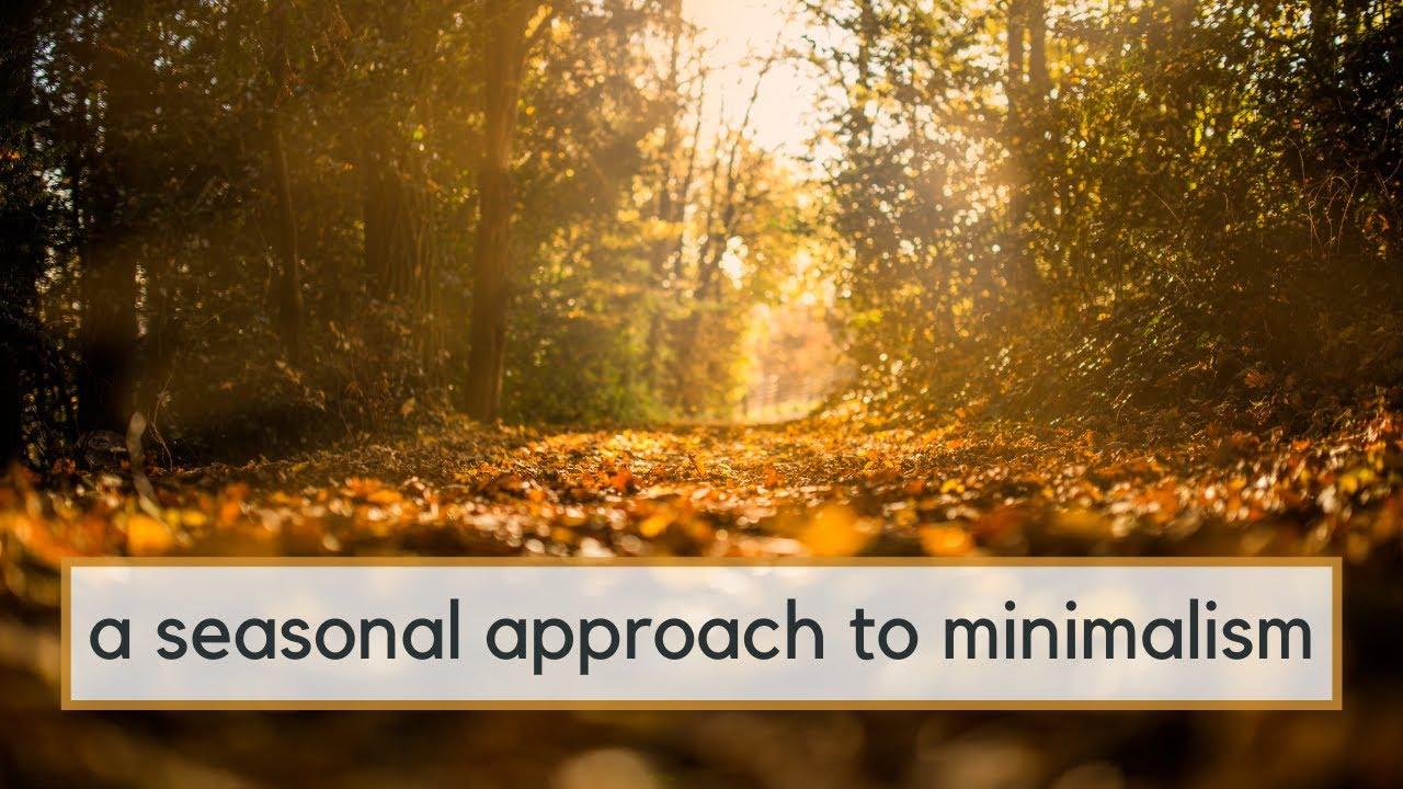 A Seasonal Approach to Minimalism