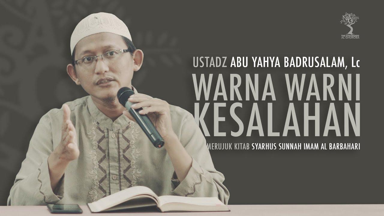 WARNA - WARNI KESALAHAN - ustadz Abu Yahya Badrusalam Lc.