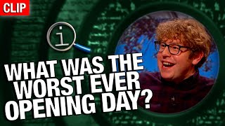 QI | What Was The Worst Ever Opening Day?