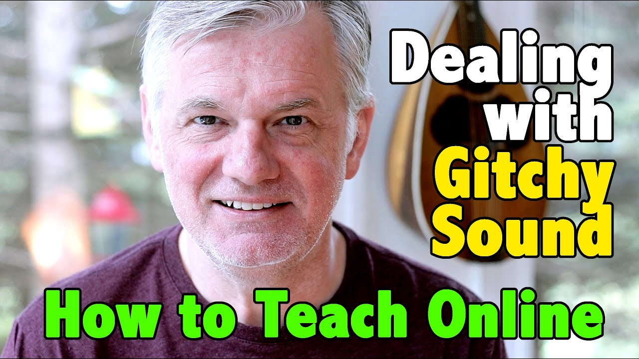 How to Teach Online - Episode 2 - Dealing with Glitchy Sound and Video