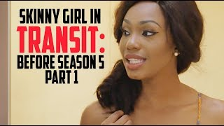 Skinny Girl In Transit BEFORE SEASON 5 PART 1