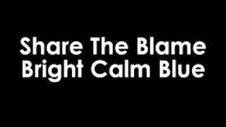 Share The Blame by Bright Calm Blue