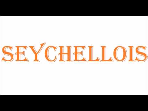 How To Pronounce SEYCHELLOIS